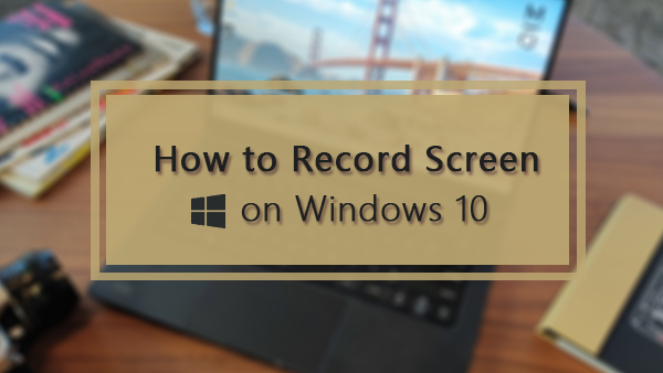How to Record Your Screen on Windows 10 Computer